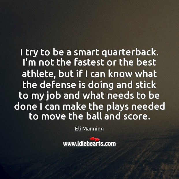I try to be a smart quarterback. I'm not the fastest or Eli Manning Picture Quote