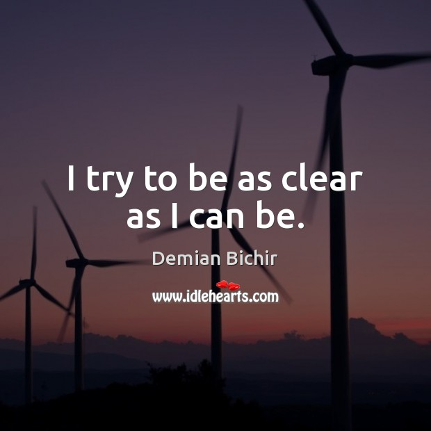 I try to be as clear as I can be. Demian Bichir Picture Quote