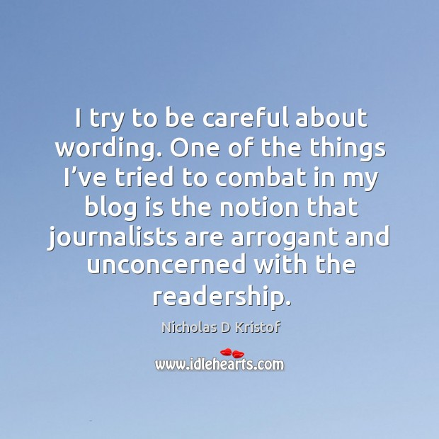 I try to be careful about wording. One of the things I've tried to combat in my blog is Nicholas D Kristof Picture Quote