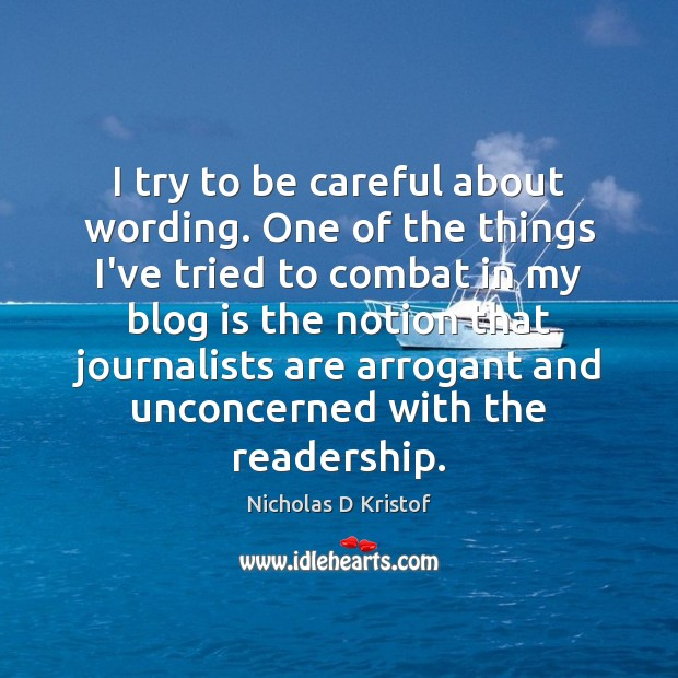 I try to be careful about wording. One of the things I've Nicholas D Kristof Picture Quote