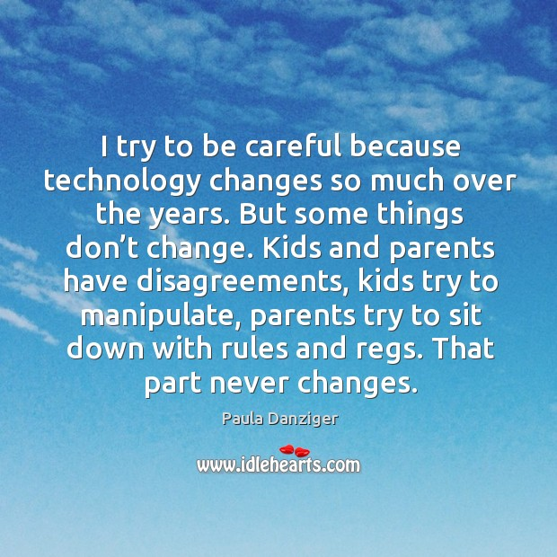 I try to be careful because technology changes so much over the years. Image