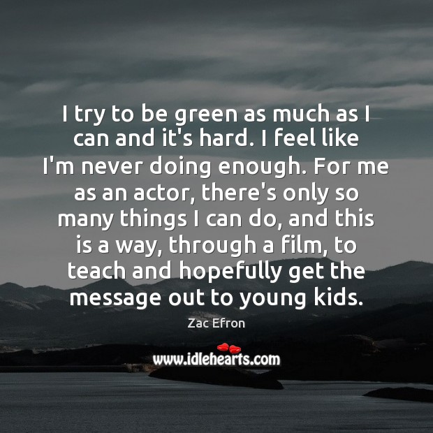 Image, I try to be green as much as I can and it's