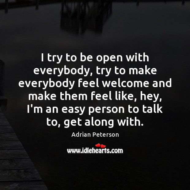 Image, I try to be open with everybody, try to make everybody feel
