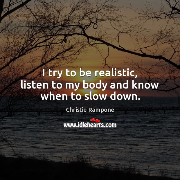 I try to be realistic, listen to my body and know when to slow down. Image