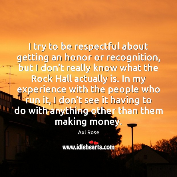 Image, I try to be respectful about getting an honor or recognition, but