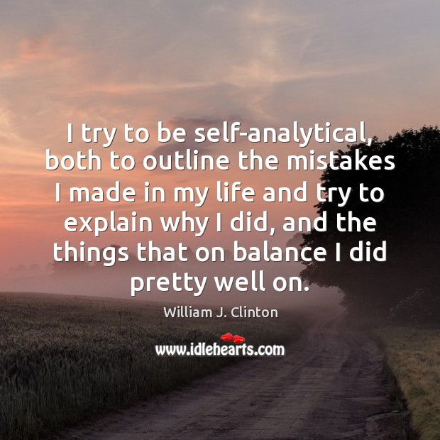 I try to be self-analytical, both to outline the mistakes I made William J. Clinton Picture Quote