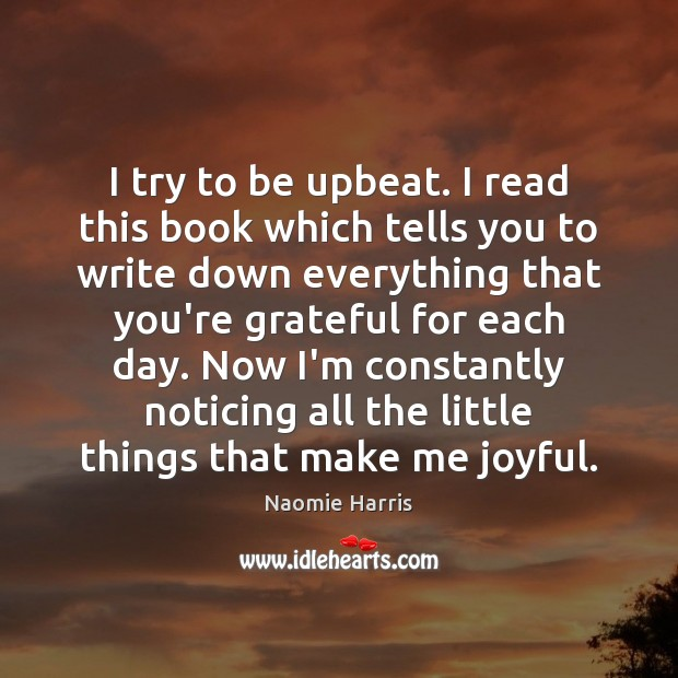 Naomie Harris Picture Quote image saying: I try to be upbeat. I read this book which tells you