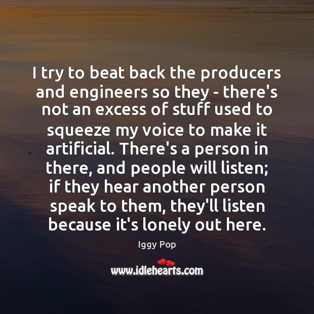 I try to beat back the producers and engineers so they – Iggy Pop Picture Quote