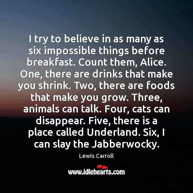 I try to believe in as many as six impossible things before Lewis Carroll Picture Quote