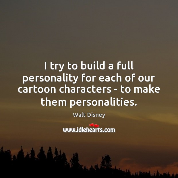 I try to build a full personality for each of our cartoon Image
