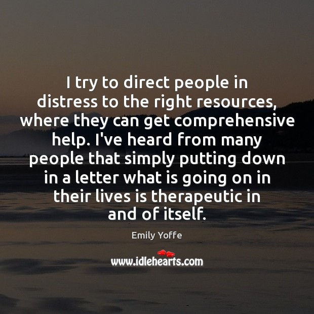 I try to direct people in distress to the right resources, where Image