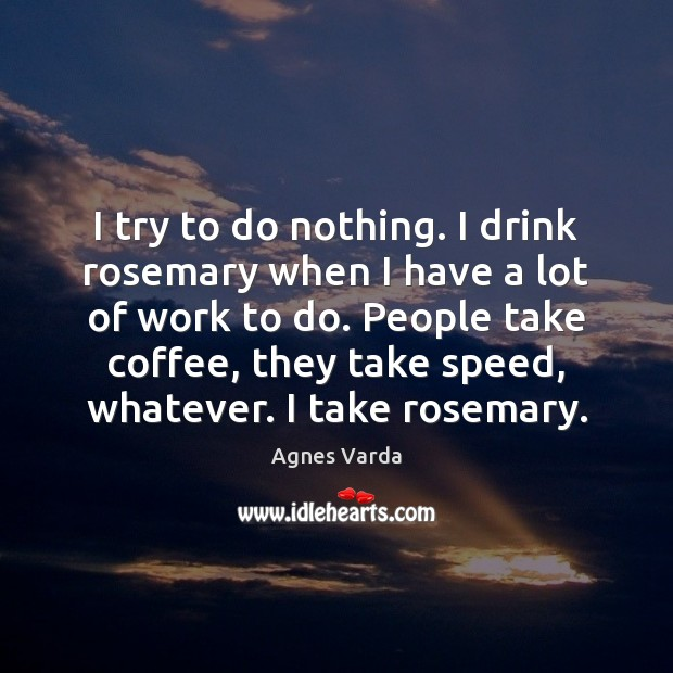 I try to do nothing. I drink rosemary when I have a Image