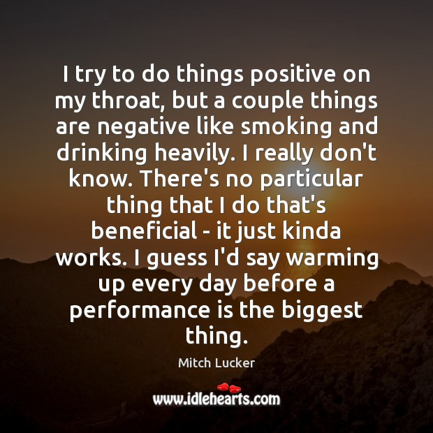 I try to do things positive on my throat, but a couple Performance Quotes Image