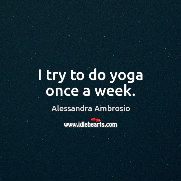 I try to do yoga once a week. Image