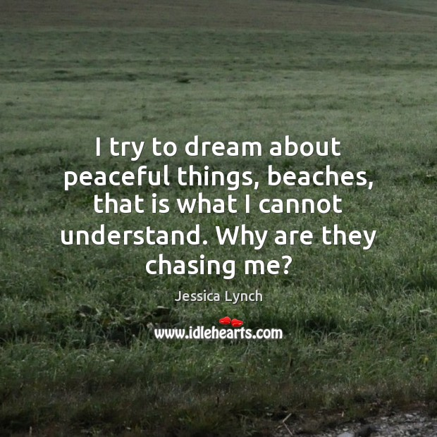 I try to dream about peaceful things, beaches, that is what I Dream Quotes Image