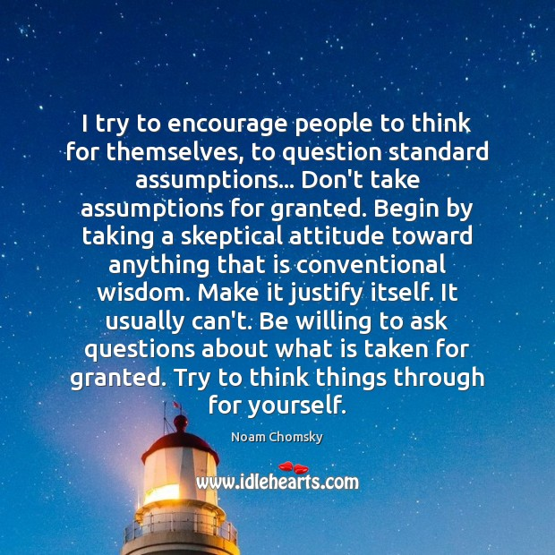I try to encourage people to think for themselves, to question standard Noam Chomsky Picture Quote