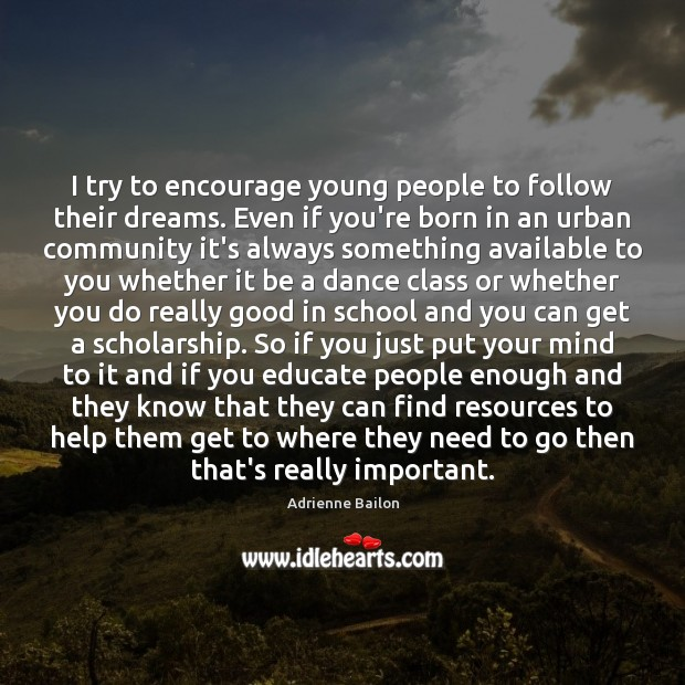 I try to encourage young people to follow their dreams. Even if Image