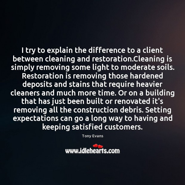 I try to explain the difference to a client between cleaning and Tony Evans Picture Quote