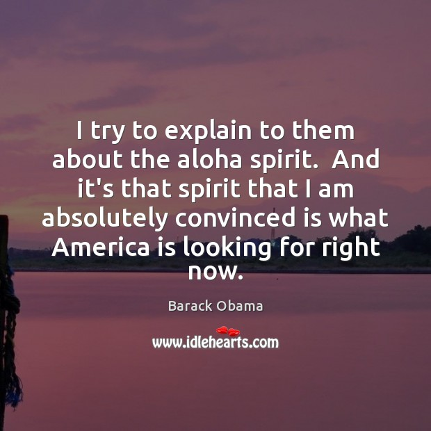 Image, I try to explain to them about the aloha spirit.  And it's