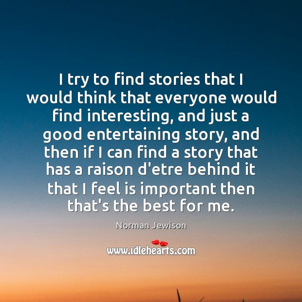 I try to find stories that I would think that everyone would Image