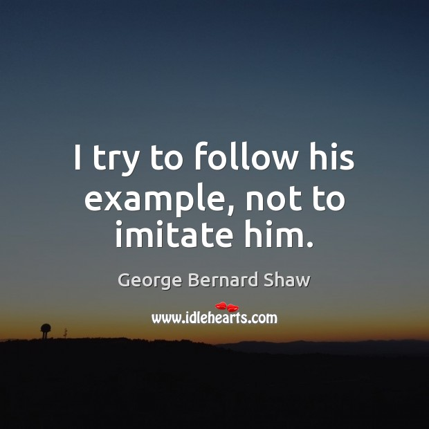 Image, I try to follow his example, not to imitate him.