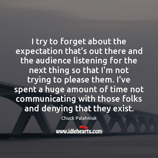 I try to forget about the expectation that's out there and the Chuck Palahniuk Picture Quote