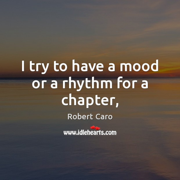 I try to have a mood or a rhythm for a chapter, Image