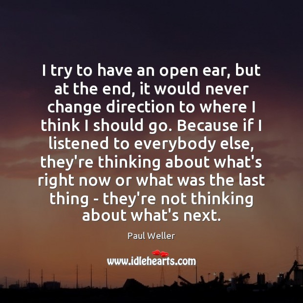 I try to have an open ear, but at the end, it Image