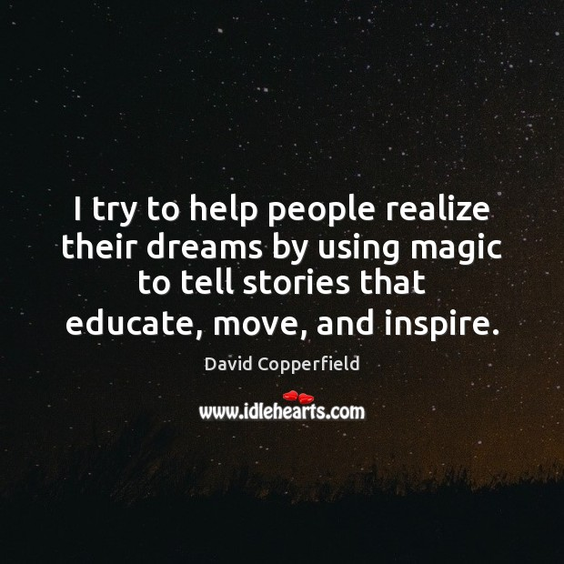 I try to help people realize their dreams by using magic to Image