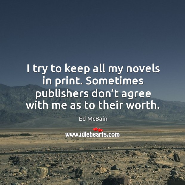 I try to keep all my novels in print. Sometimes publishers don't agree with me as to their worth. Image