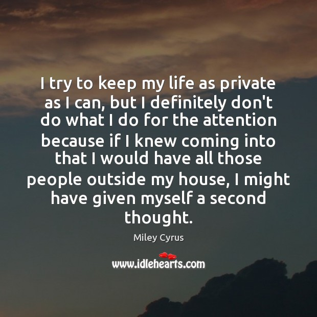 Image, I try to keep my life as private as I can, but