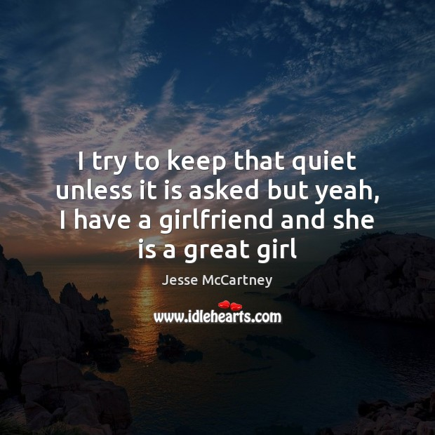 I try to keep that quiet unless it is asked but yeah, Jesse McCartney Picture Quote