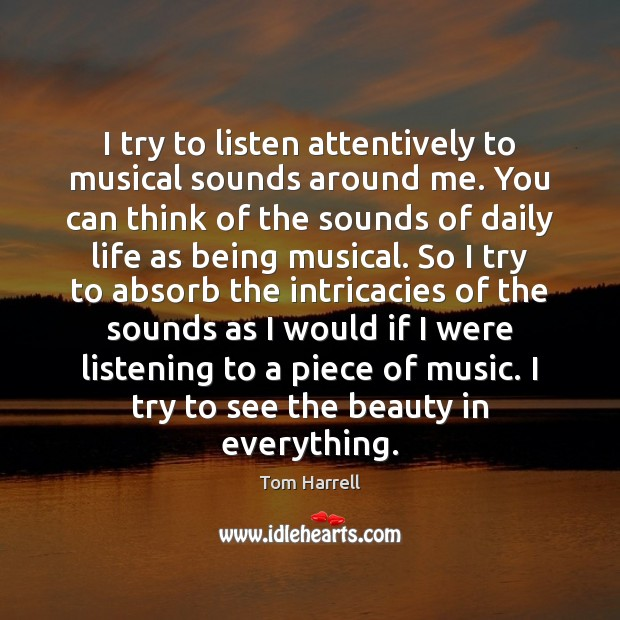 Image, I try to listen attentively to musical sounds around me. You can