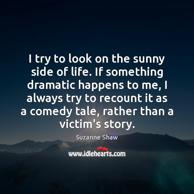 I try to look on the sunny side of life. If something Image