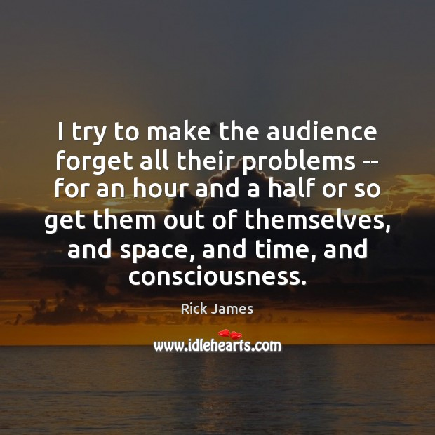 I try to make the audience forget all their problems — for Image