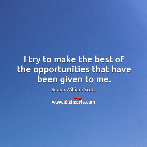 I try to make the best of the opportunities that have been given to me. Image