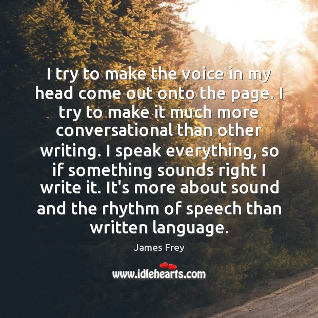 I try to make the voice in my head come out onto James Frey Picture Quote