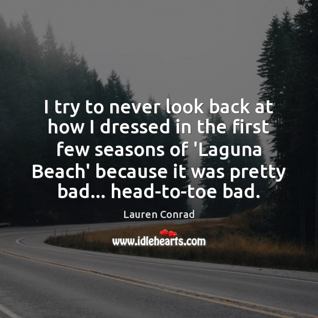 I try to never look back at how I dressed in the Never Look Back Quotes Image