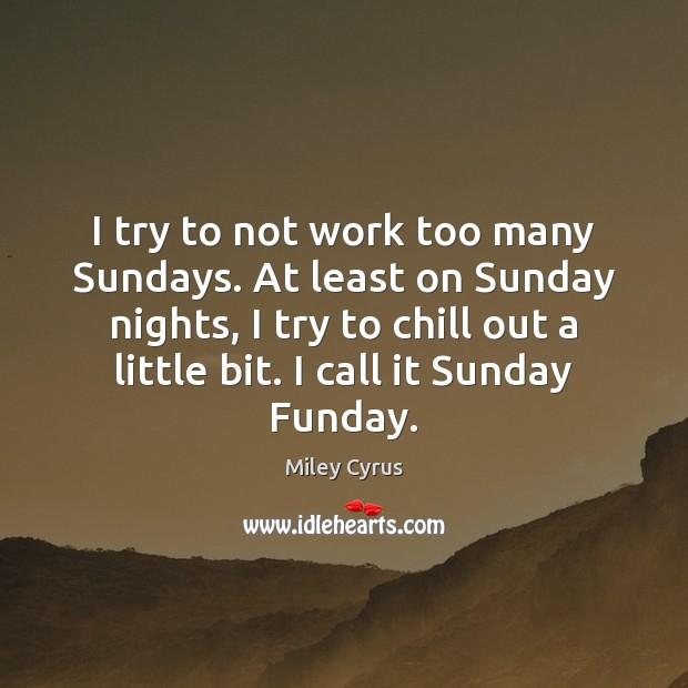 I try to not work too many Sundays. At least on Sunday Image