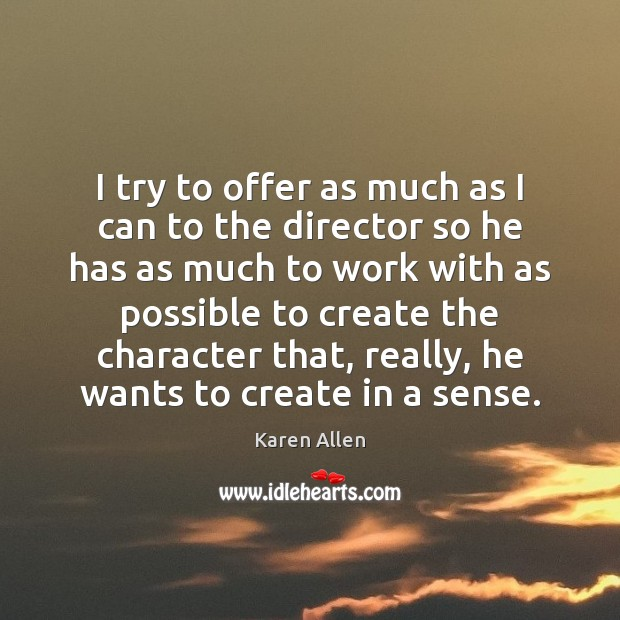 I try to offer as much as I can to the director Image