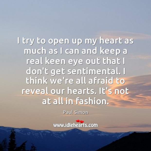 Image, I try to open up my heart as much as I can