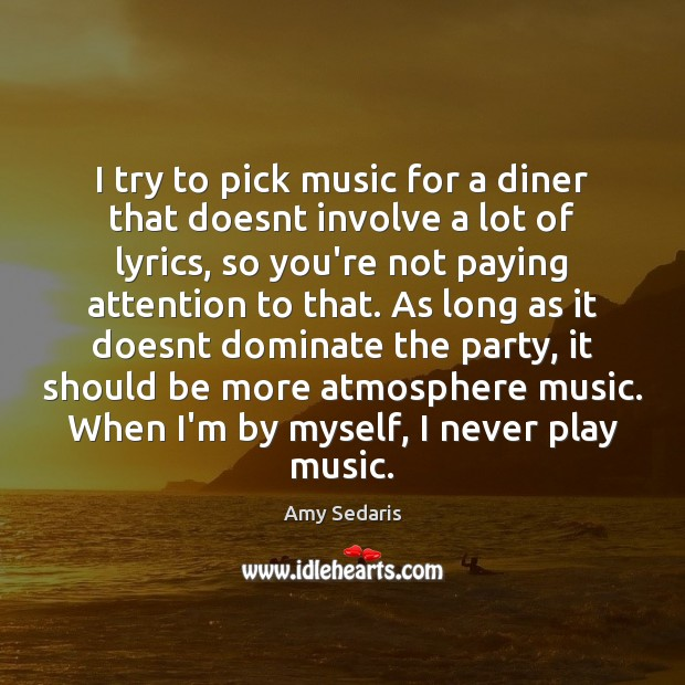 I try to pick music for a diner that doesnt involve a Amy Sedaris Picture Quote