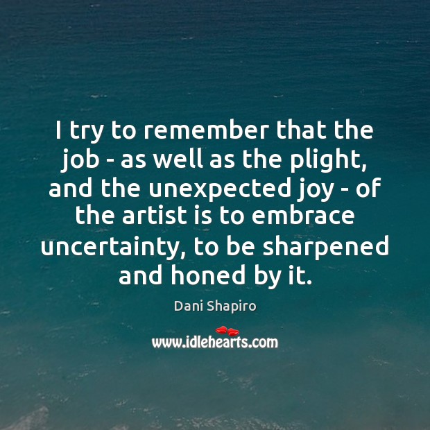 I try to remember that the job – as well as the Dani Shapiro Picture Quote