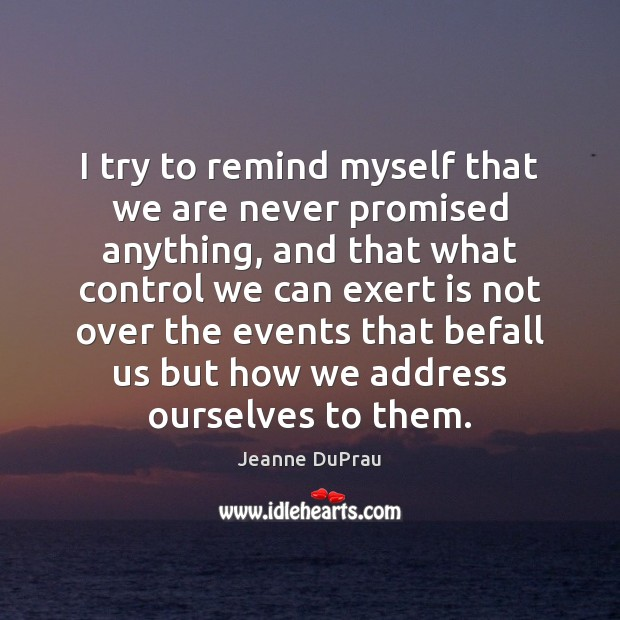 I try to remind myself that we are never promised anything, and Image