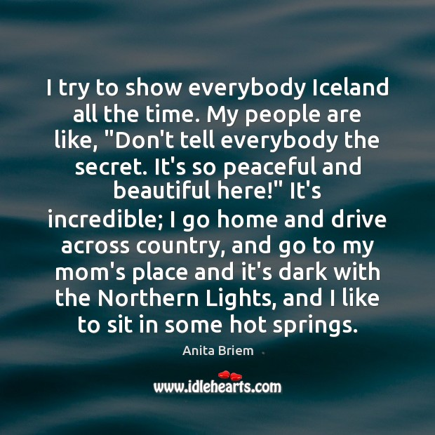 Image, I try to show everybody Iceland all the time. My people are