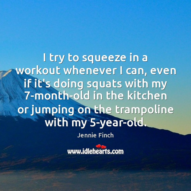 I try to squeeze in a workout whenever I can, even if Jennie Finch Picture Quote