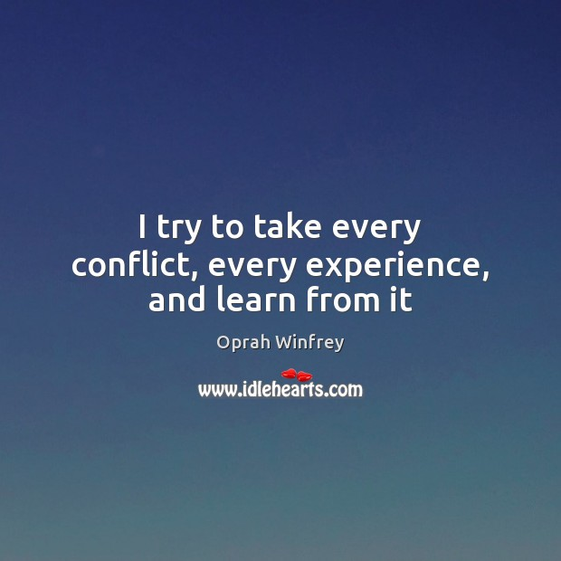 I try to take every conflict, every experience, and learn from it Oprah Winfrey Picture Quote