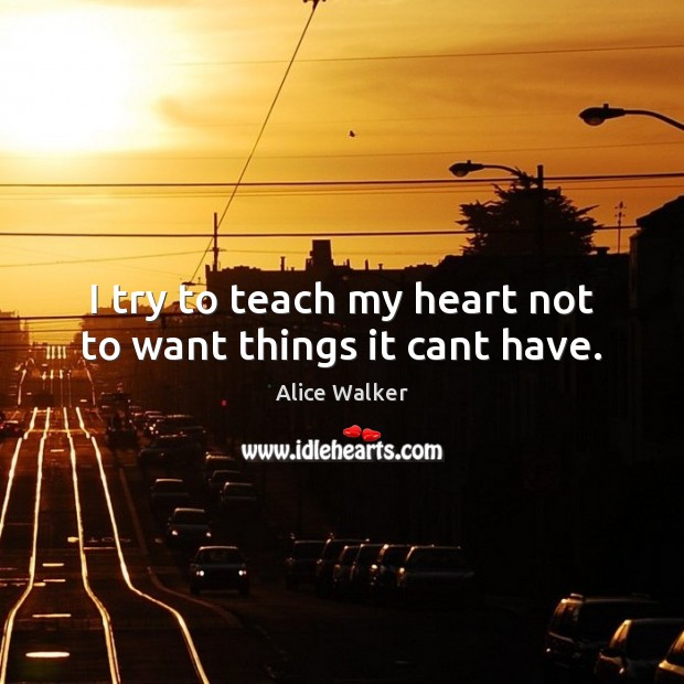 Image, I try to teach my heart not to want things it cant have.