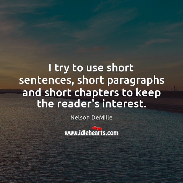 I try to use short sentences, short paragraphs and short chapters to Nelson DeMille Picture Quote