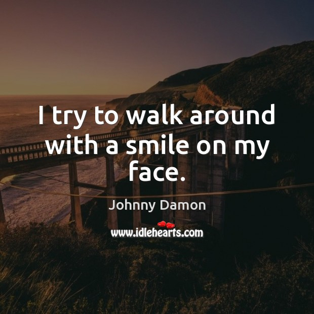 I try to walk around with a smile on my face. Image